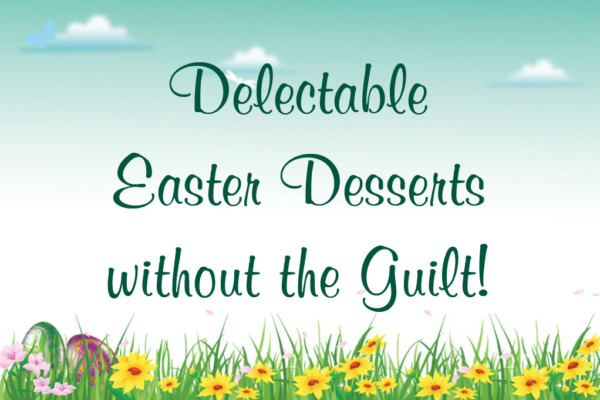 Delectable Easter Desserts Without the Guilt