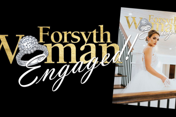 7 Things You Won't Want to Miss In This Issue of Forsyth Woman Engaged!