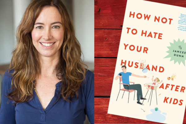 A Novel Idea: Jancee Dunn: How Not to Hate Your Husband After Kids