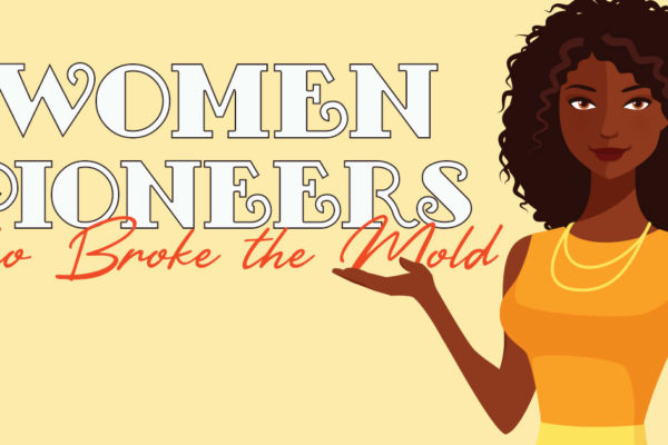 WOMEN PIONEERS WHO BROKE THE MOLD